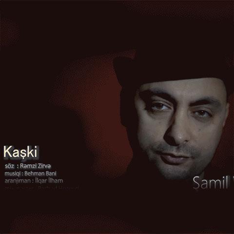 دانلود آهنگ ترکی کاشکی از شامیل ولی اف